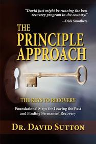 The Principle Approach, the Keys to Recovery, Foundational Steps for Leaving the past and Finding Permanent Recovery