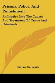 Prisons, Police, and Punishment: An Inquiry Into the Causes and Treatment of Crime and Criminals