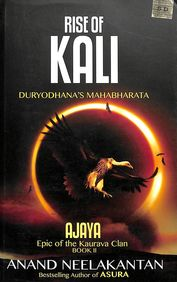 Rise Of Kali : Ajaya Epic Of The Kaurava Clan Book 2