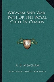 Wigwam And War-Path Or The Royal Chief In Chains