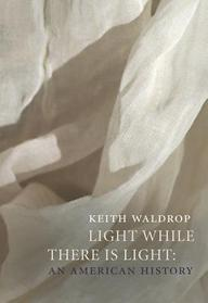 Light While There Is Light: An American History