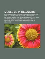 Museums in Delaware: African American Museums in Delaware, American Civil War Museums in Delaware, Art Museums in Delaware
