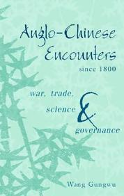 Anglo-Chinese Encounters Since 1800: War, Trade, Science And Governance