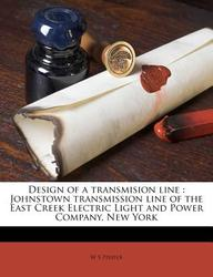 Design of a Transmision Line: Johnstown Transmission Line of the East Creek Electric Light and Power Company, New York