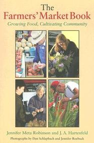 The Farmers' Market Book: Growing Food, Cultivating Community (Quarry Books)