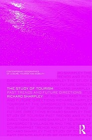 The Study of Tourism: Past Trends and Future Directions (Contemporary Geographies of Leisure, Tourism and Mobility)
