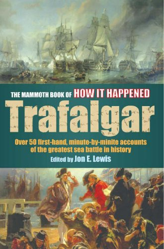 The Mammoth Book Of How It Happened - Trafalgar: Over 50 First-hand Accounts Of The Greatest Sea Battle In History