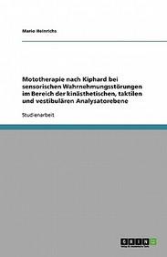 Mototherapie Nach Kiphard Bei Sensorischen Wahrnehmungsst Rungen Im Bereich Der Kin Sthetischen, Taktilen Und Vestibul Ren Analysatorebene