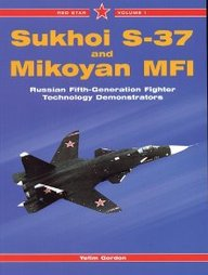 Sukhoi S-37 Ad Mikoyan Mfi: Russian Fifth-Generation Fighter Demonstrators (Aerofax Series), Vol. 1