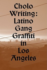 Cholo Writing: Latino Gang Graffiti in Los Angeles (Dokument Press)