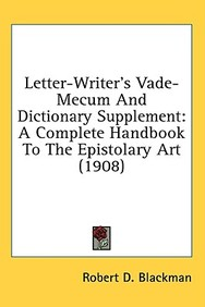 Letter-Writer's Vade-Mecum and Dictionary Supplement: A Complete Handbook to the Epistolary Art (1908)