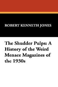 The Shudder Pulps: A History Of The Weird Menace Magazines Of The 1930s