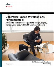 Controller-Based Wireless Lan Fundamentals: An End-To-End Reference Guide To Design, Deploy, Manage, And Secure 802.11 Wireless
