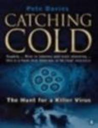 Catching Cold: 1918's Forgotten Tragedy and the Scientific Hunt for the Virus That Caused it