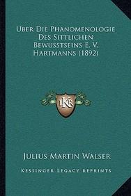 Uber Die Phanomenologie Des Sittlichen Bewusstseins E. V. Hartmanns (1892)