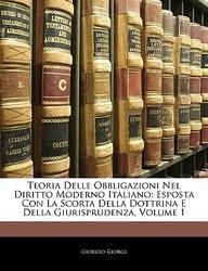 Teoria Delle Obbligazioni Nel Diritto Moderno Italiano: Esposta Con La Scorta Della Dottrina E Della Giurisprudenza, Volume 1