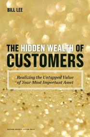 The Hidden Wealth of Customers : Maximizing Returns on Relationship in the 21st Century