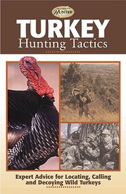 Turkey Hunting Tactics: Expert Advice For Locating, Calling And Decoying Wild Turkeys