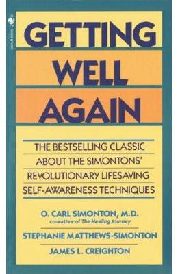 Getting Well Again: The Bestselling Classic About The Simontons' Revolutionary Lifesaving Self- Awareness Techniques