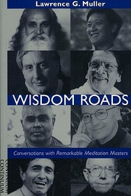 Wisdom Roads - Conversations With Remarkable Meditation Masters