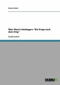 """Ber Martin Heideggers """"Die Frage Nach Dem Ding"""""""