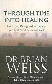Through Time into Healing: How Past Life Regression Therapy Can Heal Mi