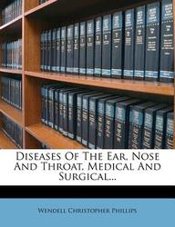 Diseases of the Ear, Nose and Throat, Medical and Surgical...