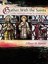 Gather With The Saints: Familiar Hymn-Tune Settings For 4-Hand Piano