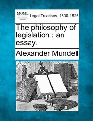 The Philosophy Of Legislation: An Essay.