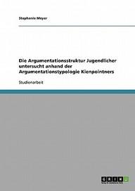 Die Argumentationsstruktur Jugendlicher Untersucht Anhand Der Argumentationstypologie Kienpointners