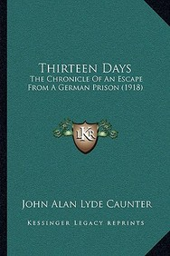 Thirteen Days: The Chronicle of an Escape from a German Prison (1918) the Chronicle of an Escape from a German Prison (1918)
