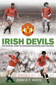 Irish Devils: The Official Story Of Manchester United And The Irish
