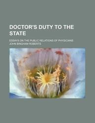 Doctor's Duty to the State; Essays on the Public Relations of Physicians