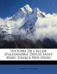 Histoire de L' Glise D'Alexandrie D Puis Saint Marc Jusqu'a Nos Jours