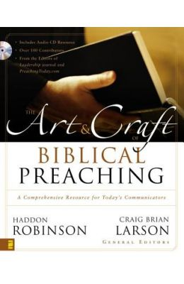 The Art& Craft Of Biblical Preaching: A Comprehensive Resource For Today's Communicators
