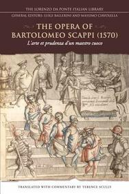 The Opera Of Bartolomeo Scappi (1570): L'Arte Et Prudenza D'Un Maestro Cuoco/The Art And Craft Of A Master Cook