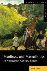 Manliness And Masculinities In Nineteenth-Century Britain: Essays On Gender, Family And Empire