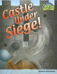Castle Under Siege!: Simple Machines (Raintree Fusion)