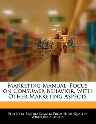 Marketing Manual: Focus on Consumer Behavior, with Other Marketing Aspects