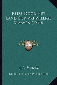 Reize Door Het Land Der Vrijwillige Slaaven (1790)