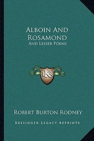 Alboin and Rosamond: And Lesser Poems