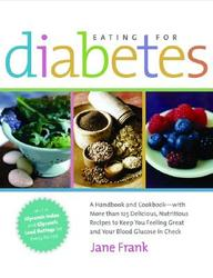 Eating For Diabetes: A Handbook And Cookbook--With 125 Delicious, Nutritious Recipes To Keep You Feeling Great And Your Blood Gl