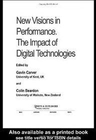New Visions In Performance: The Impact Of Digital Technologies (Innovations In Art And Design,)