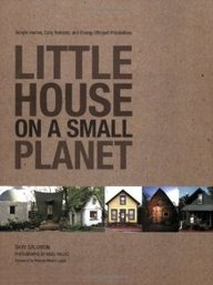 Little House On A Small Planet: Simple Homes, Cozy Retreats, And Energy Efficient Possibilities