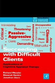 Succeeding With Difficult Clients: Applications Of Cognitive Appraisal Therapy (Practical Resources For The Mental Health Profes