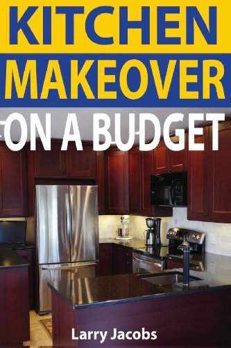 Buy kitchen makeover on a budget a step by step guide to getting a whole new kitchen for less - Easy steps for a kitchen makeover ...