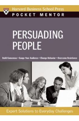 Persuading People (Pocket Mentor)