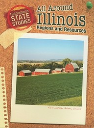 All Around Illinois: Regions And Resources (State Studies)