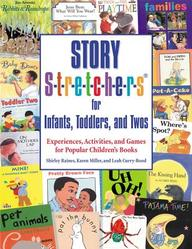 Story S-T-R-E-T-C-H-E-R-S(R) For Infants, Toddlers: Experiences, Activities, And Games For Popular Children's Books