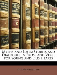 Myths and Idyls: Stories and Dialogues in Prose and Verse for Young and Old Hearts (Scots Edition)